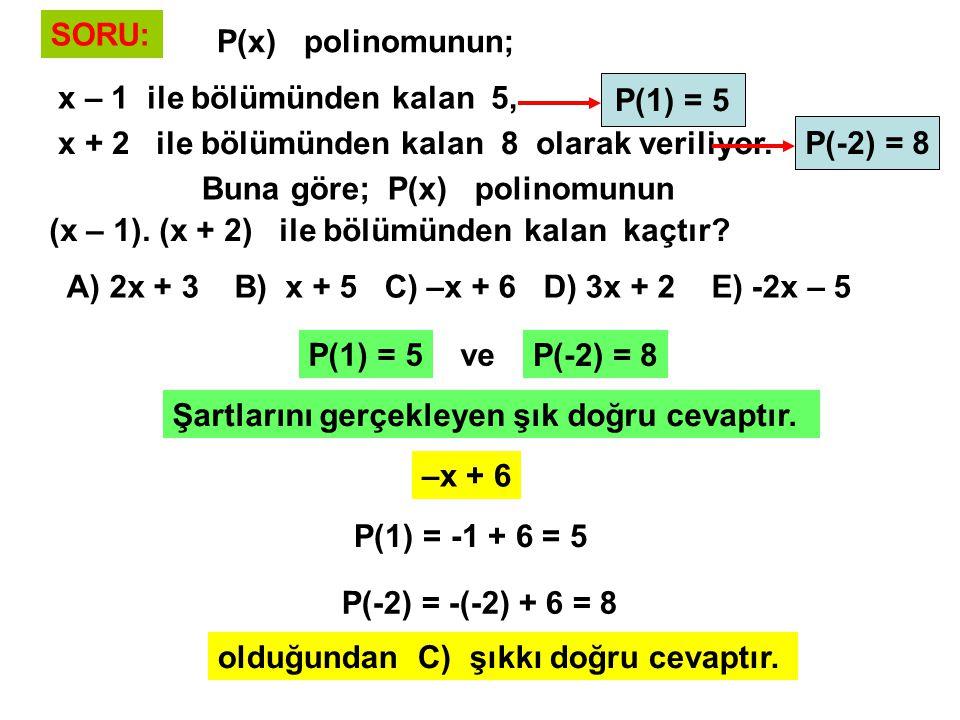SORU:P(x) polinomunun x – 1 ile bölümünden kalan 5, x – 2 ile bölümünden kalan 8 olarak veriliyor.