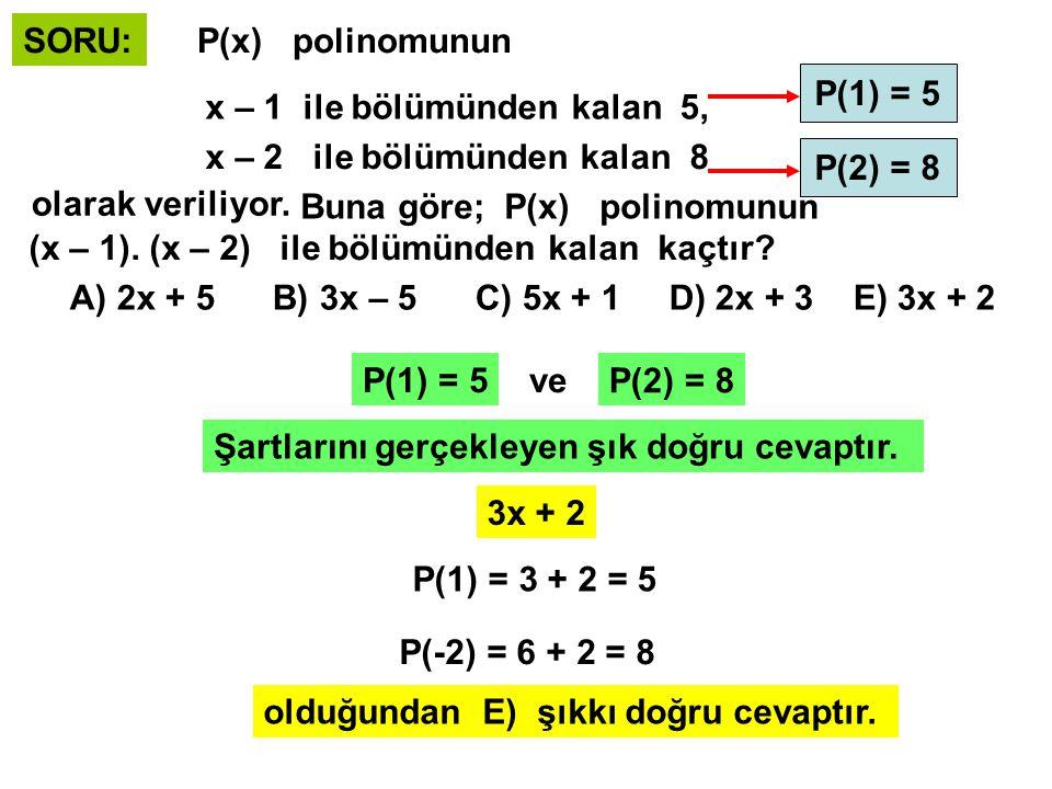 SORU: P(x) polinomunun x + 2 ile bölümünden kalan 5, x – 3 ile bölümünden kalan 10 olarak veriliyor.