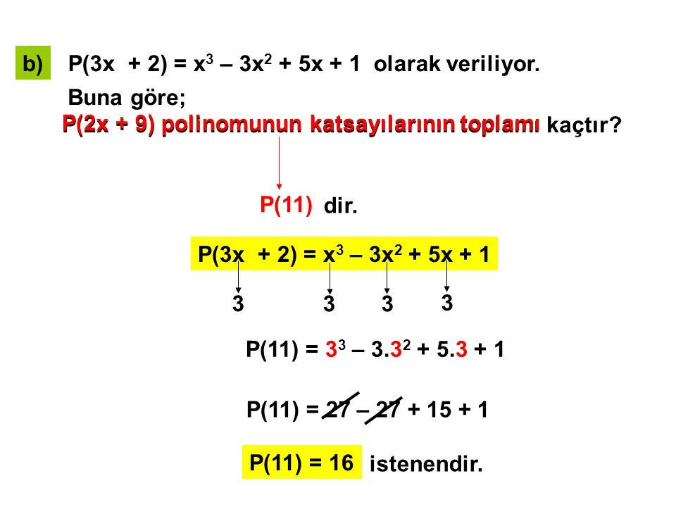 c)P(3x – 6) = 8x 2 – 3x + 6 olarak veriliyor.Buna göre; P(x) polinomunun sabit terimi kaçtır.