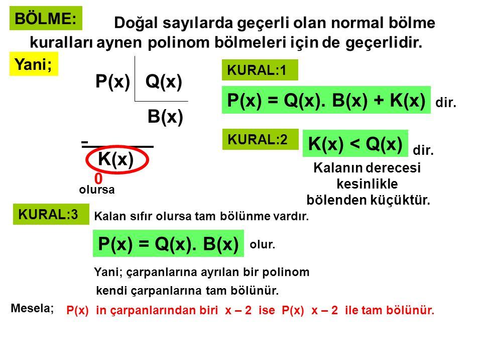 ŞİMDİ 2 ÖZEL SORU GELECEK VE BUNLAR SAYESİNDE ÇOK KULLANILACAK OLAN PRATİK YÖNTEMLER SÖYLENECEK SORU: Herhangi bir P(x) polinomunun x – a ile bölümünden kalan nedir.