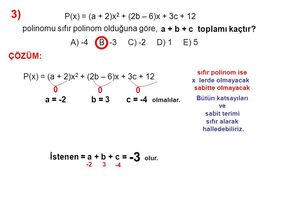 4) A) 1 B) 2 C) 3 D) 4 E) 5 P(x) = ax 2 + 6x + bx + 8 Q(x) = 2x 2 + ax – 3x + c P(x) = Q(x) olduğuna göre, a + b + c toplamı kaçtır.