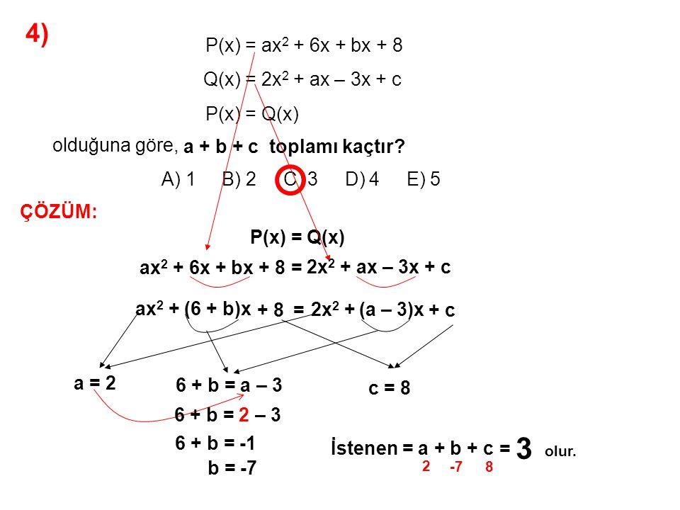 5) A) 9 B) 5 C) 4 D) 2 E) 0 Her x gerçel sayısı için, 2x 2 + ax – 9 = (2x – 3).(bx + 3) olduğuna göre, a + b toplamı kaçtır.