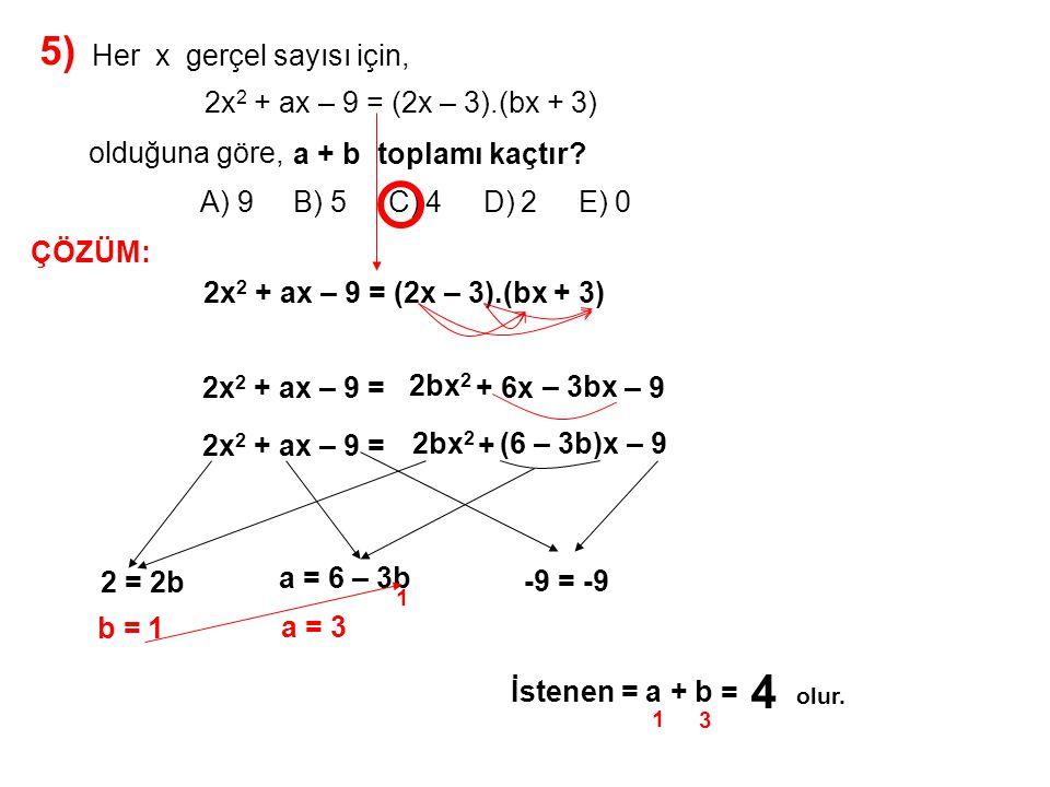 6) A) 0 B) 1 C) 2 D) 3 E) 6 A(x – 1) + B.(x + 3) = 2x + 14 olduğuna göre, B – A kaçtır.