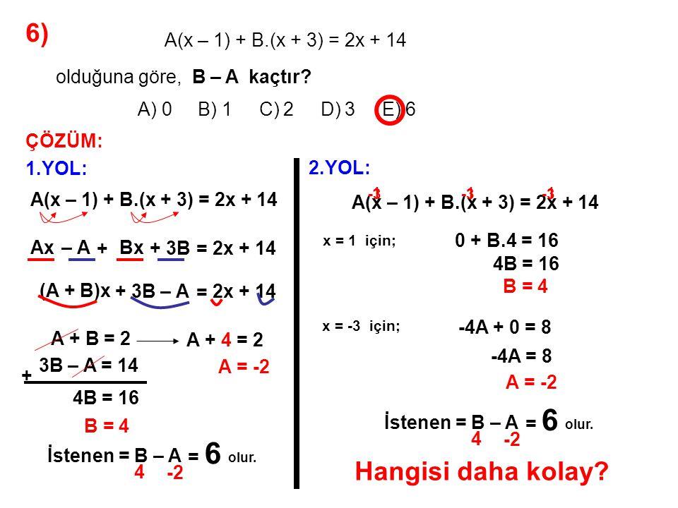 7) A) 4 B) 5 C) 6 D) 7 E) 8 5x – 2 x 2 – 2x – 8 = A x – 4 + B x + 2 olduğuna göre, A + B kaçtır.