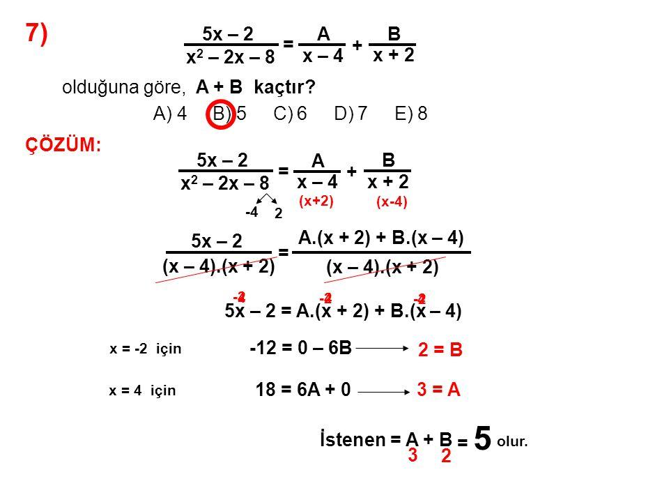 8) A) 24 B) 20 C) 16 D) 12 E) 10 P(x) = 2x 2 + 5x + 3 Q(x) = 4x 3 – 2x 2 + 1 olduğuna göre, P(x).Q(x) çarpım polinomundaki x 4 lü terimin katsayısı kaçtır.