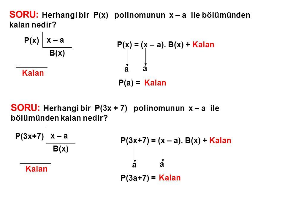 KALAN BULMA PRATİK YOLLARI 1) P(x) polinomunun ax + b ile bölümünden kalan ax + b = 0 ax = -b x = -b a P( -b a ) dır.