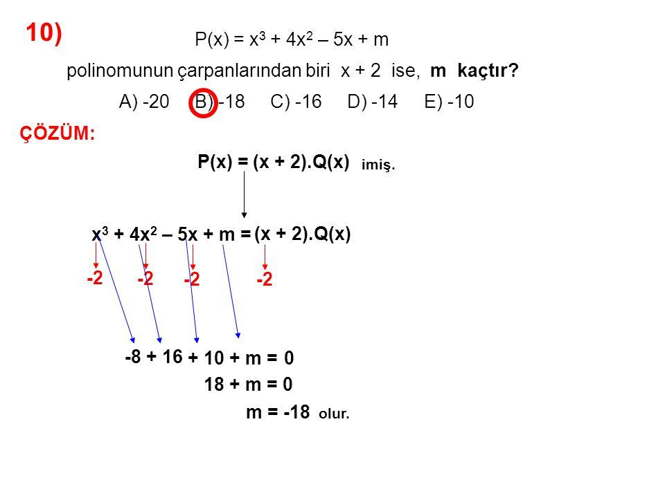 11) A) -1 B) 0 C) 1 D) 2 E) 3 P(x) = x 3 – 5x + a polinomunun bir çarpanı x + 2 ise, P(-1) kaçtır.
