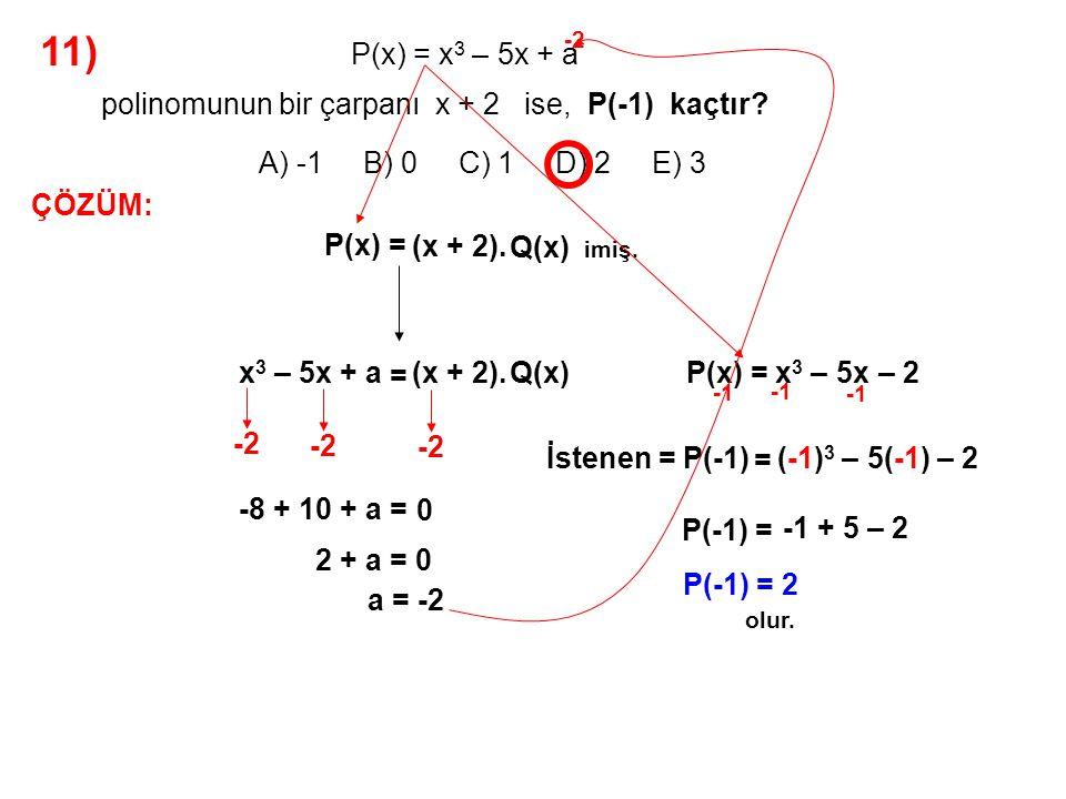 12) A) -1 B) 0 C) 1 D) 2 E) 3 P(x – 2) = x 2 + 3x + 4 olduğuna göre, P(x) polinomunun x + 3 ile bölümünden kalan kaçtır.