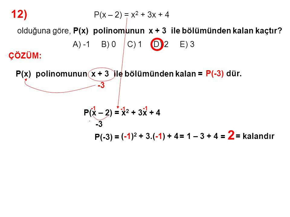 13) A) -169 B) -156 C) -132 D) -91 E) -65 P(3x) = 12x – 13 olduğuna göre, P(x) polinomunun x + 13 ile bölümünden kalan kaçtır.
