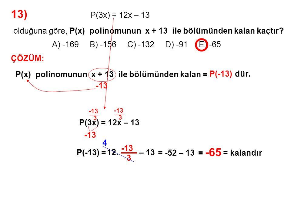 14) A) 14 B) 13 C) 10 D) 8 E) 5 olduğuna göre, P(x – 1) = 4x 2 – 10x + 7 P(x + 2) polinomunun sabit terimi kaçtır.