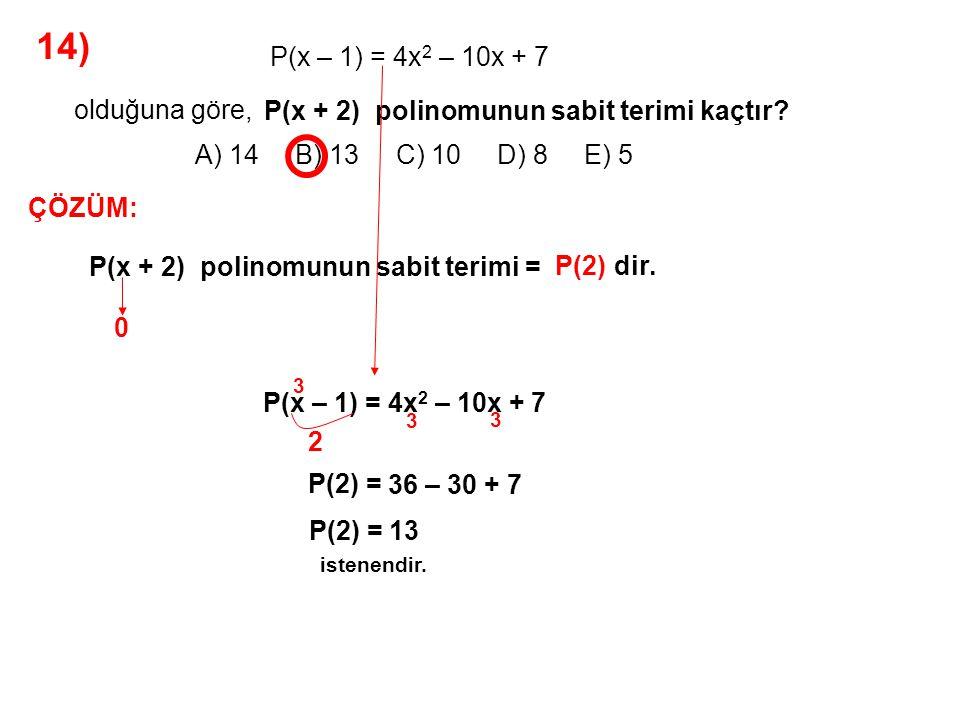 15) A) -9 B) -7 C) -2 D) 5 E) 10 P(x) = x 3 – 6x 2 – 7x + 9 olduğuna göre,P(x – 3) polinomunun katsayılar toplamı kaçtır.