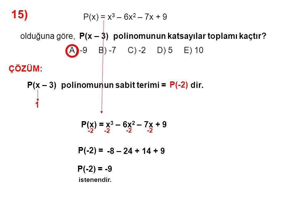 16) A) 1 B) 2 C) 3 D) 4 E) 5 P(x + 1) polinomunun katsayıları toplamı 7, P(x + 2) polinomunun sabit terimi 2a – 3 olduğuna göre, a kaçtır.
