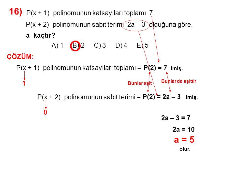 17) A) -18 B) -12 C) -6 D) 6 E) 18 P(x) polinomunun x + 1 ile bölümünden kalan -3, Q(x) polinomunun x – 1 ile bölümünden kalan 2 dir.