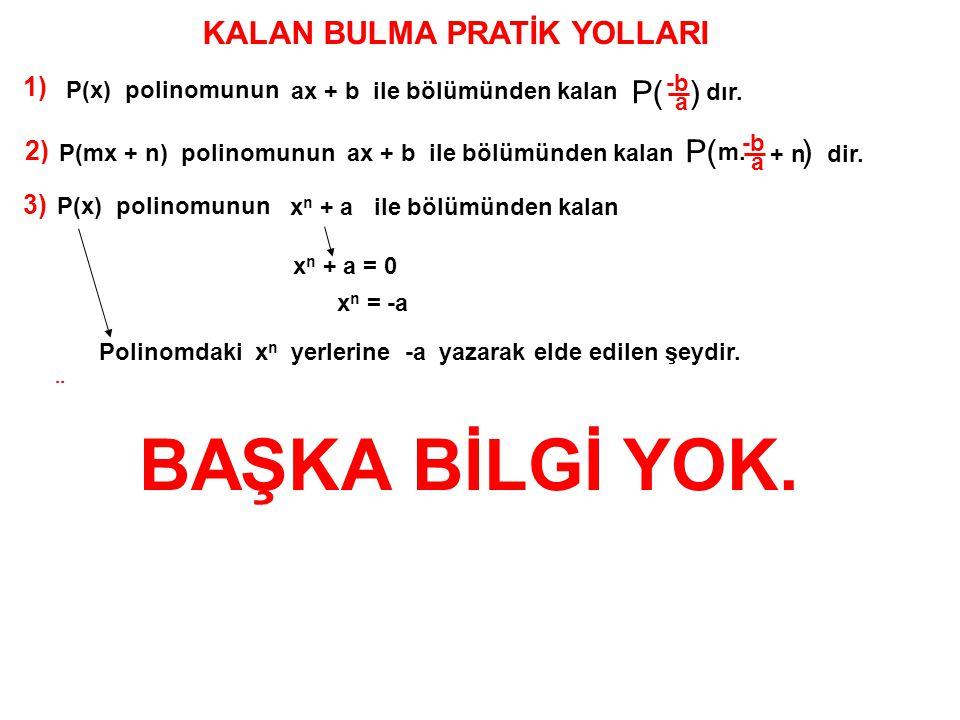 SORU: a) P(x) = x 9 + 3x 7 + 5x + 8 polinomunun x + 1 ile bölümünden kalan kaçtır.