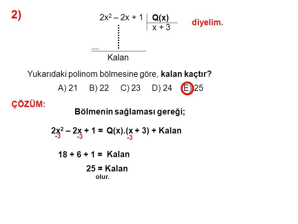 3) A) 6 B) 2 C) -1 D) -3 E) -4 P(3x + 1) Q(x – 2) = 4x 2 – 3x – 13 P(x – 2) polinomunun x – 6 ile bölümünden kalan 36 olduğuna göre, Q(x + 2) polinomunun x + 3 ile bölümünden kalan kaçtır.