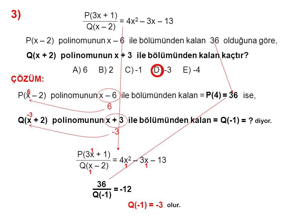 4) A) -6 B) -4 C) -3 D) -2 E) -1 P(x – 2) + x Q(x + 1) + 4 = x – 2 Q(x – 1) polinomunun sabit terimi -2 olduğuna göre, P(x – 4) polinomunun x ile bölümünden kalan kaçtır.