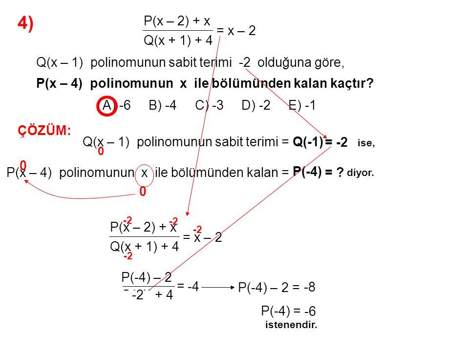 5) A) -10 B) -8 C) -6 D) 2 E) 4 P(x + 2) = (x 2 – 3x).Q(x) + 2x 2 Q(x) polinomunun katsayılar toplamı 6 olduğuna göre, P(x) polinomunun x – 3 ile bölümünden kalan kaçtır.