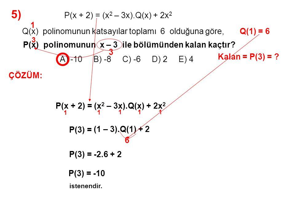 6) A) -3 B) -1 C) 2 D) 3 E) 4 olduğuna göre, (x – 2).P(x) = x 3 + x 2 – 7x + m P(x) polinomunun x – 1 ile bölümünden kalan kaçtır.