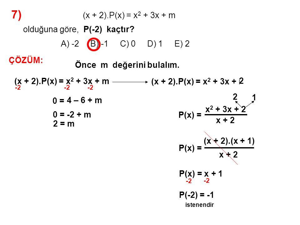 8) A) -4 B) 1 C) 3 D) 4 E) 5 olduğuna göre, P(x) polinomdur.