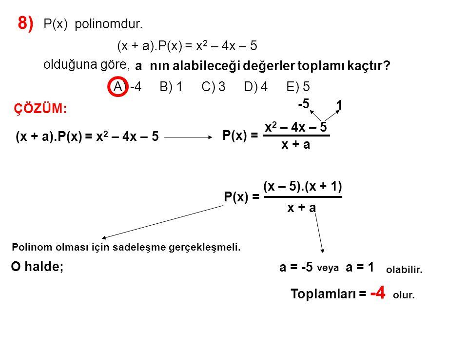 9) A) -3 B) -1 C) 6 D) 10 E) 14 P(x + 2) = x 2 – 3x + m P(x – 1) polinomunun x – 4 ile bölümünden kalan 12 ise m kaçtır.