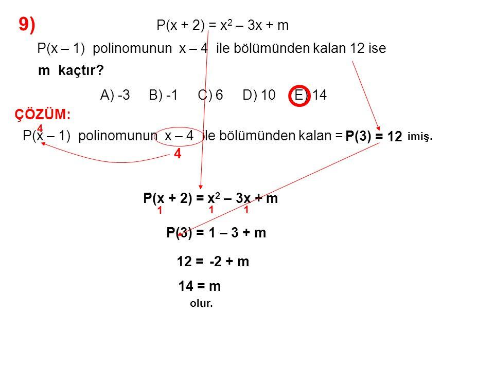 10) A) 5 B) 4 C) 3 D) -1 E) -5 olduğuna göre, P(x) polinomunun (x – 1) 3 ile bölümünden kalan x 2 – 3x + 5 P(x) polinomunun x – 1 ile bölümünden kalan kaçtır.