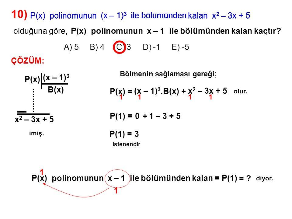 11) A) -1 B) 0 C) 1 D) 2 E) 3 P(x) = ax 3 + x – 1 polinomunun x 2 – 1 ile bölümünden kalan 3x + b ise a + b kaçtır.