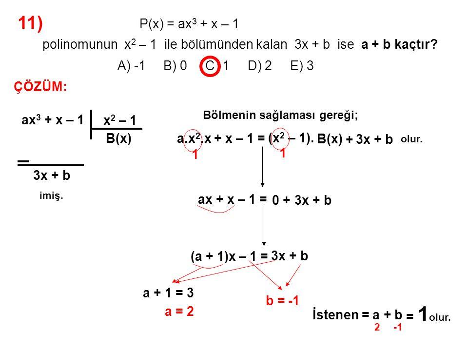 12) A) -10 B) -8 C) -6 D) -4 E) -2 P(x) = 2x 9 – x 6 + ax 3 polinomunun bir çarpanı x 3 + 2 olduğuna göre, a kaçtır.