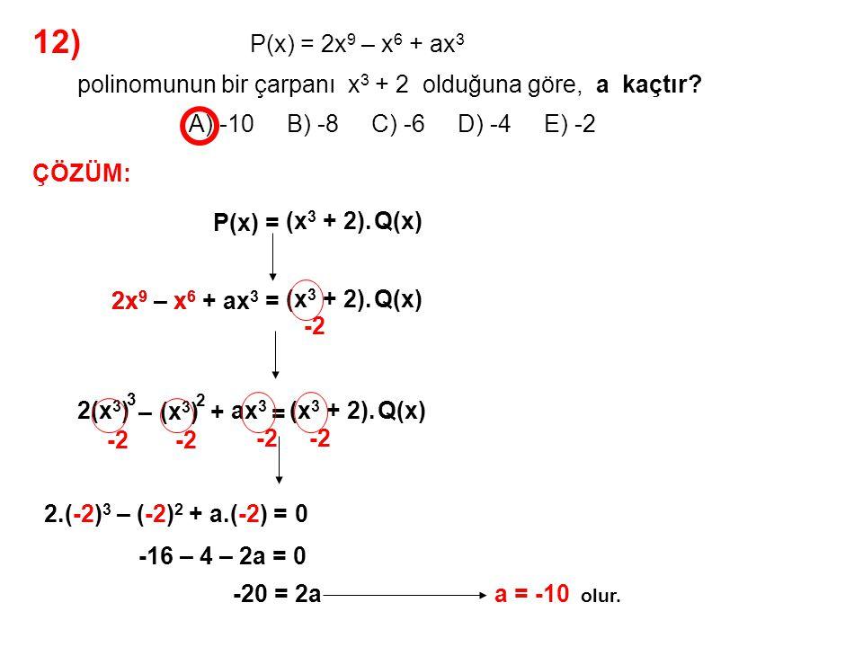 13) A) 1 B) 2 C) 3 D) 4 E) 6 olduğuna göre, P(x + 1) = x 3 + 3x 2 + 3x + 5 P(x) polinomunun x – 3 2 ile bölümünden kalan kaçtır.