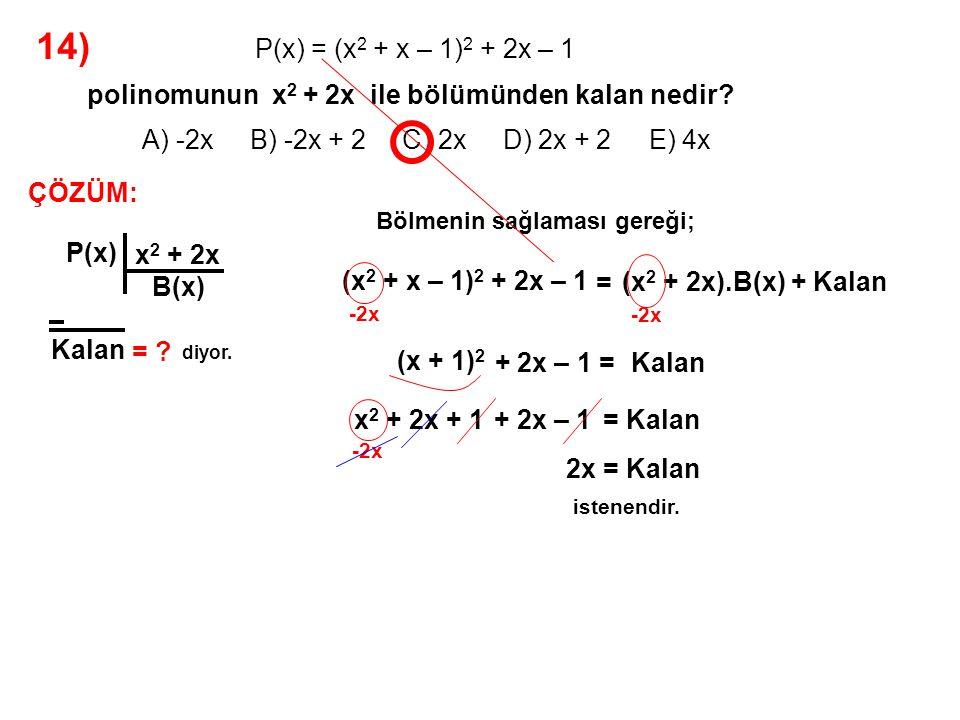 15) A) -3 B) -2 C) 0 D) 6 E) 9 P(x + 1) = (2x + 1).Q(x – 2) + x 2 + 2 Q(x) polinomunun x + 1 ile bölümünden kalan 2 olduğuna göre, P(x) polinomunun x – 2 ile bölümünden kalan kaçtır.