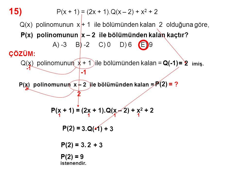 16) A) 4 B) 6 C) 8 D) 10 E) 12 P(x) = x 3 – x 2 – ax + b polinomu x 2 – 3x + 2 ile tam bölündüğüne göre, a + b toplamı kaçtır.
