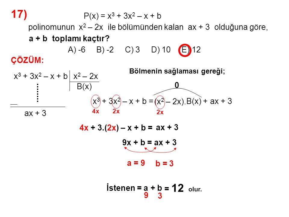 18) A) x – 2 B) x + 2 C) 3x + 4 D) 4x – 2 E) 4x – 6 P(x) = x 3 – 2x 2 + 3x polinomunun x 2 – x – 2 ile bölümünden kalan nedir.