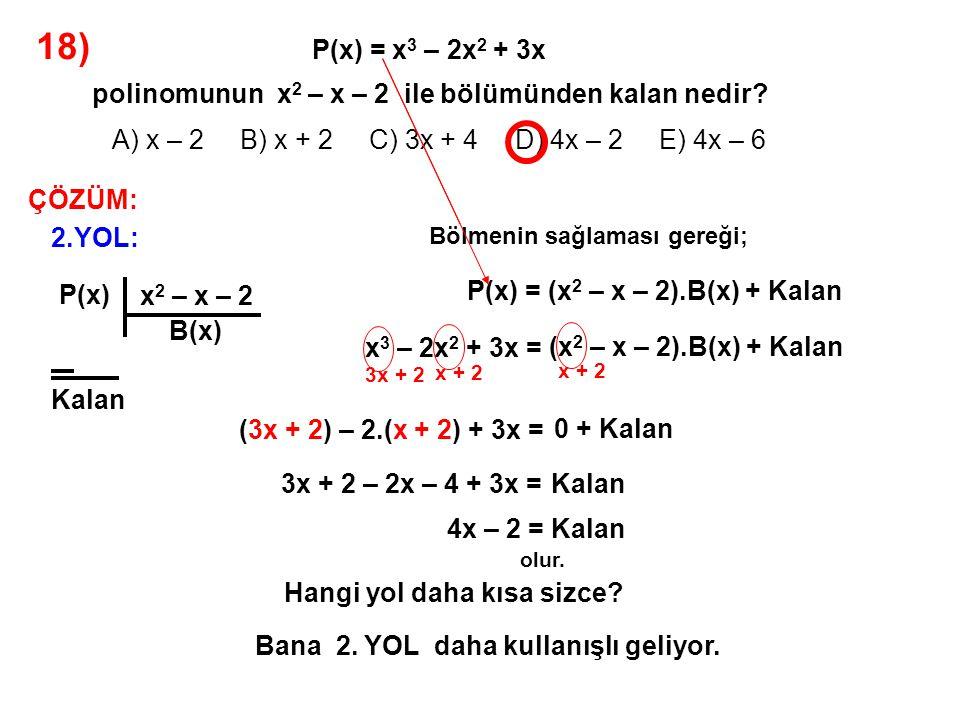 19) A) -2x + 2 B) -2x – 2 C) -2x – 3 D) -x – 3 E) 2x – 3 P(x) polinomunun katsayıları toplamı -4, P(x – 2) polinomunun sabit terimi 2 dir.