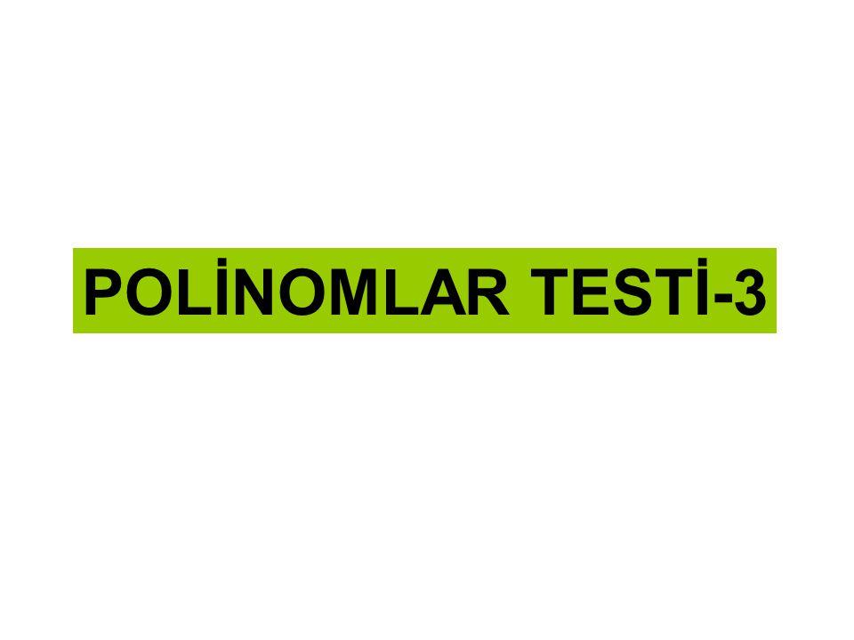 1) Aşağıdakilerden hangisi polinom değildir.x lerin üstleri doğal sayı olmalı.
