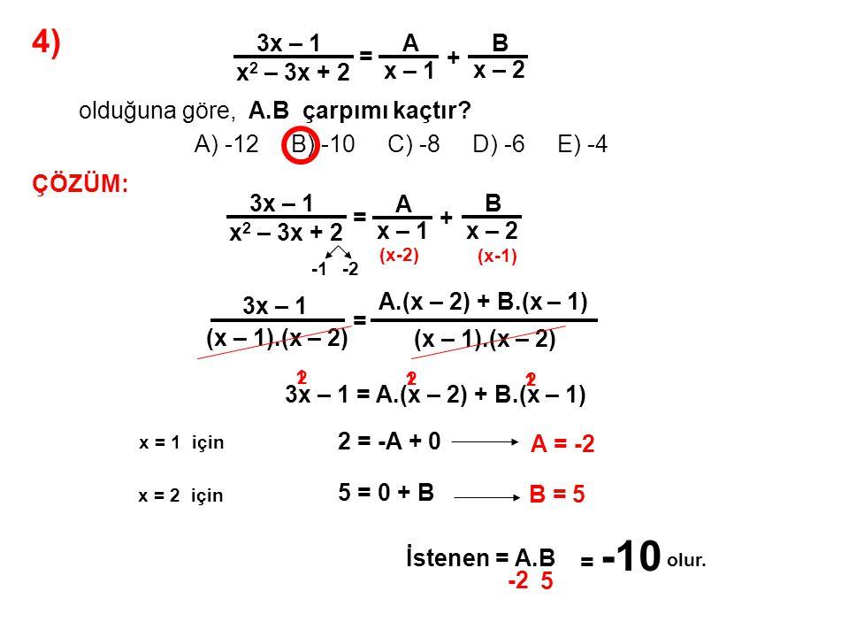 5) A) 9 B) 10 C) 11 D) 12 E) 13 P(x) = (x + 2) 2 – (x + 1) 3 + 2 polinomunun x + 3 ile bölümünden kalan kaçtır.