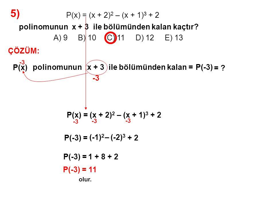 6) A) 6 B) 7 C) 8 D) 9 E) 10 P(x) 3.dereceden, Q(x) ise 4.dereceden bir polinomdur.