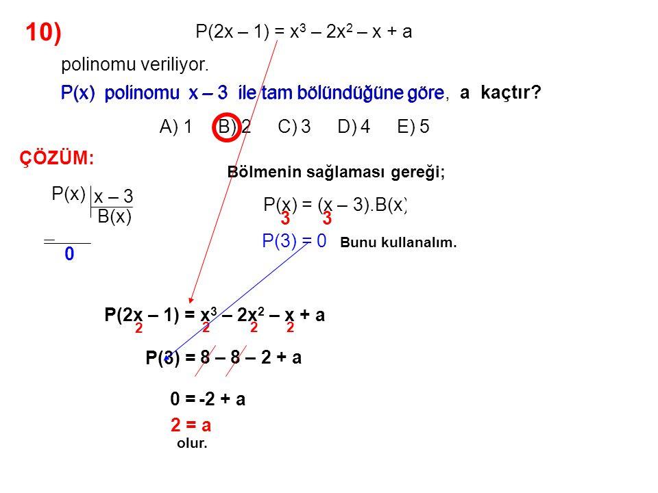 11) A) 2 B) 4 C) 6 D) 8 E) 10 olduğuna göre, P(x) = 2x 3 – 3x 2 – 1 polinomunun x + 1 ile bölümden elde edilen bölüm Q(x) polinomu Q(x) polinomunun katsayıları toplamı kaçtır.