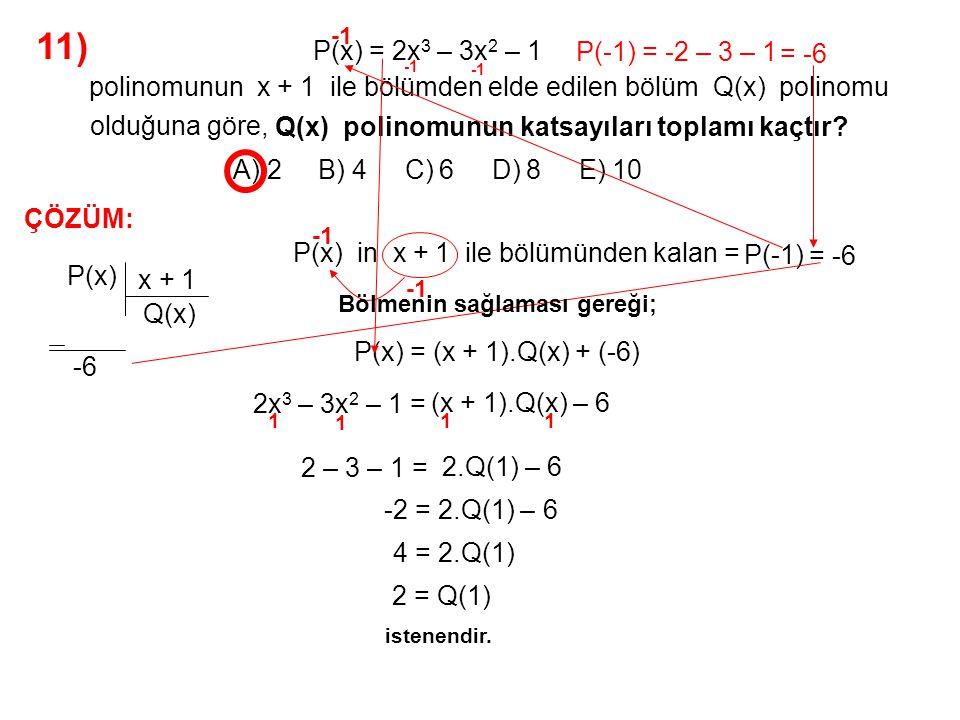 12) A) x + 1 B) x – 1 C) x + 4 D) x – 4 E) –x – 1 P(x) = 3x 3 – x 2 + 1 polinomunun x 2 – x + 1 ile bölümünden kalan nedir.