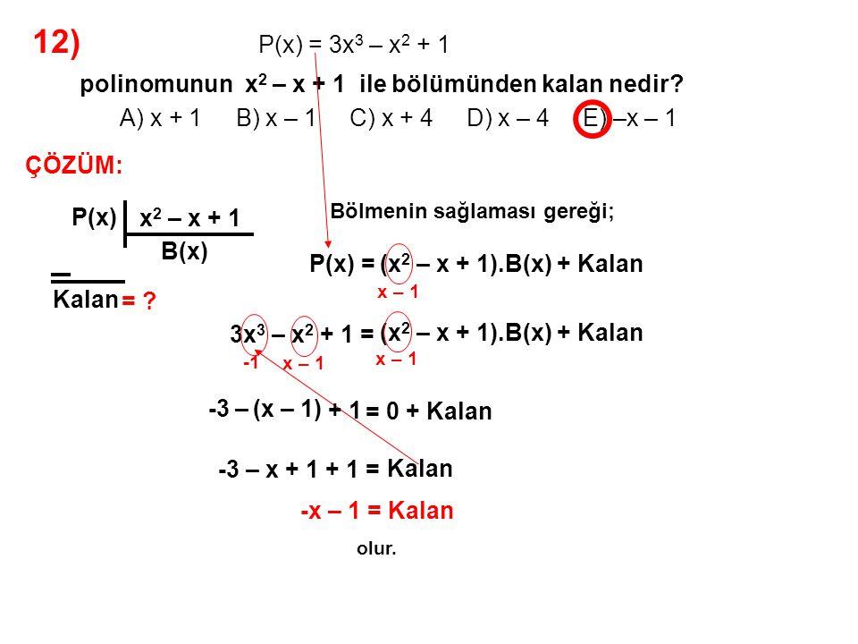 13) A) 3 B) 4 C) 5 D) 6 E) 7 P(x) polinomunun x 2 – 5x + 6 ile bölümünden kalan 2x – 1 dir.