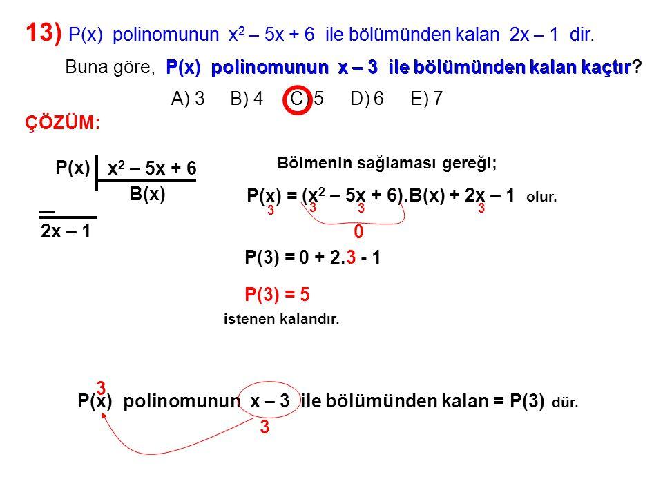 14) A) 4 B) 5 C) 6 D) 7 E) 8 P(x) polinomunun x – 2 ile bölümünden kalan 3 ve Q(x) polinomunun x – 1 ile bölümünden kalan 2 dir.