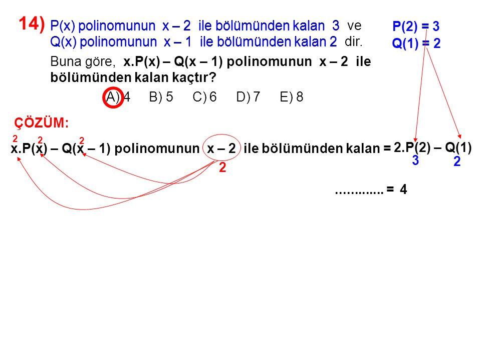 15) A) 1 B) 2 C) 3 D) 4 E) 5 P(2x – 1) Q(x + 1) = x 2 + x – 1 Q(x) polinomunun x – 2 ile bölümünden kalan 2 olduğuna göre, P(x + 2) polinomunun x + 1 ile bölümünden kalan kaçtır.