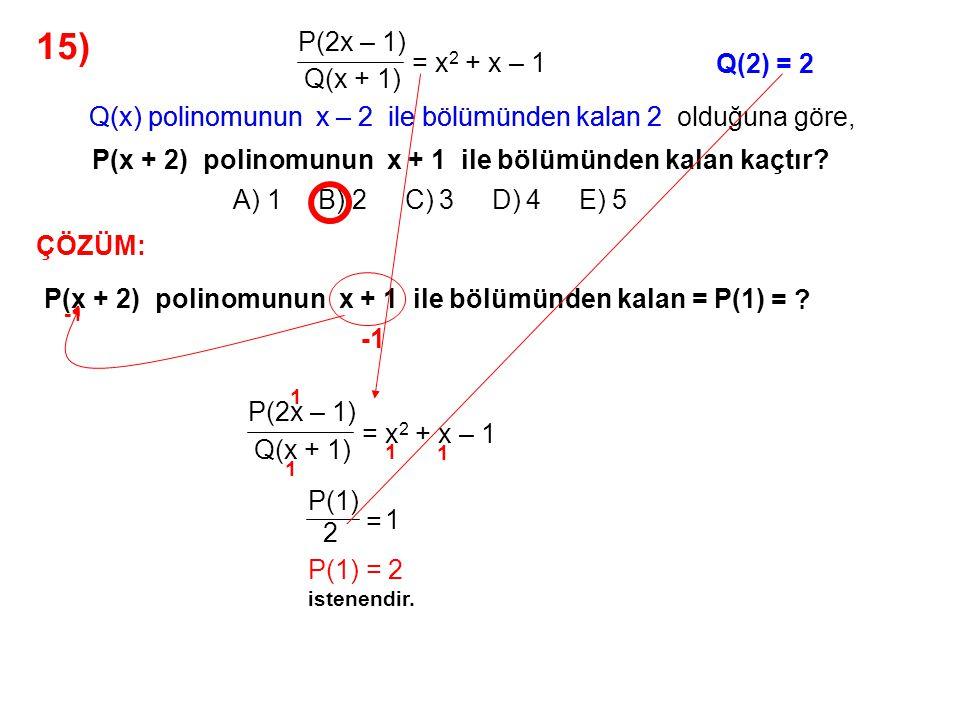16) A) 31x + 31 B) 31x – 31 C) 32x – 1 D) 32x – 32 E) 32x + 32 P(x) = 3x 3 – x 2 – 3x + 1 polinomunun x 2 – 4x + 3 ile bölümünden kalan nedir.