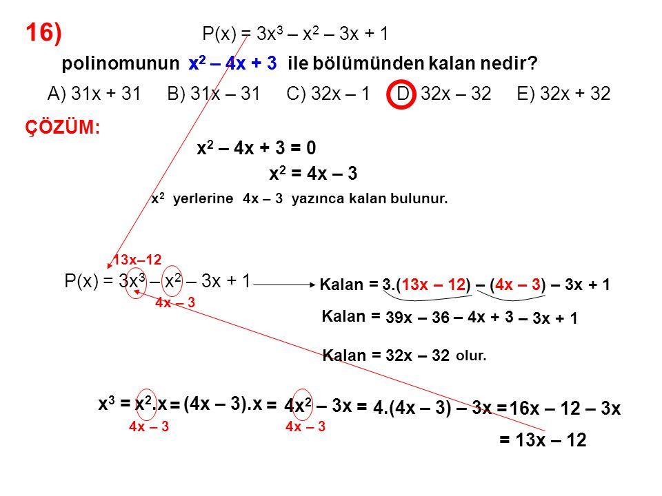 17) A) 4 B) 5 C) 6 D) 7 E) 8 P(x) = (x 2 + 1).(ax 2 + 2x + 3) – 4 polinomunun bir çarpanı x + 1 olduğuna göre, P(x) polinomunun x – 1 ile bölümünden kalan kaçtır.