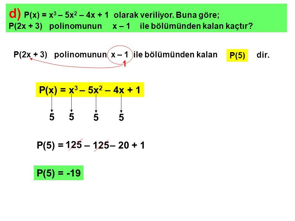 e) P(2x – 5) = 2x 3 + 5x 2 – 3x + 10 olarak veriliyor.