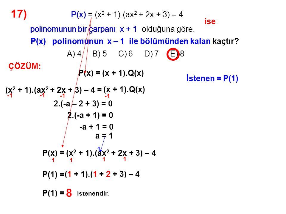 18) A) x B) x 2 + 1 C) x 3 D) x 2 – 1 E) x 4 olduğuna göre, P(2x – 1) = 4x 2 – 4x + 1 P(x 2 ) polinomu aşağıdakilerden hangisine eşittir.