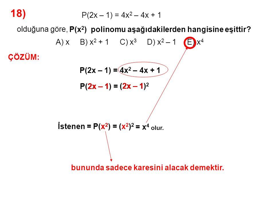 19) A) 20 B) 21 C) 22 D) 23 E) 24 P(x) = 2x 2 – 3x + 1 olduğuna göre,P(x 2 ) polinomunun x + 2 ile bölümünden kalan kaçtır.