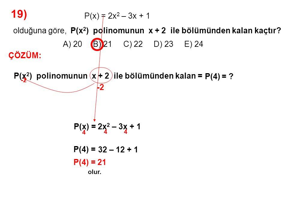 20) P(x) polinomunun x – 2 ile bölümünden kalan 2, P(x) polinomunun x + 1 ile bölümünden kalan 3 tür.