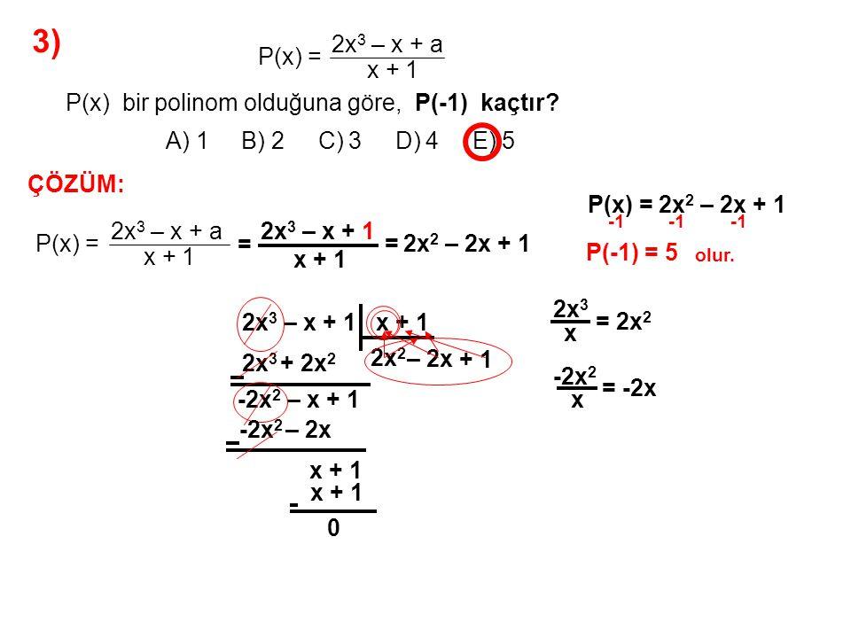 4) A) -2 B) -1 C) 0 D) 1 E) 2 P(x) polinomunun (x – 1).(x + 3) ile bölümünden kalan 2x – 3 tür.