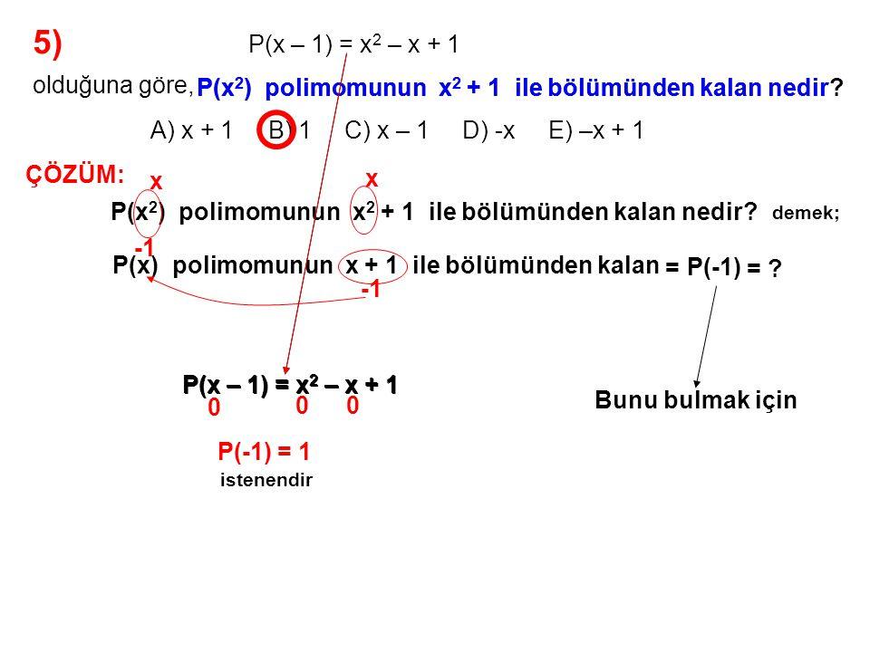 6) A) -2 B) -1 C) 0 D) 1 E) 2 P(x) polinomunun x 2 – x ile bölümünden kalan 3x – 4 olduğuna göre, P(x) polinomunun x – 1 ile bölümünden kalan kaçtır.
