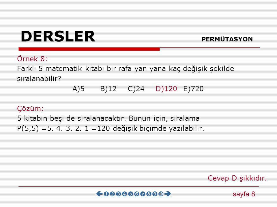 DERSLER PERMÜTASYON Örnek 7: P(n, 1) + P(n, 2) =49 olduğuna göre n kaçtır? A)9B)8C)7D)6E)5 Çözüm: P(n, 1) + P(n, 2) =49 n + n(n- 1) =49 n + n – n =49