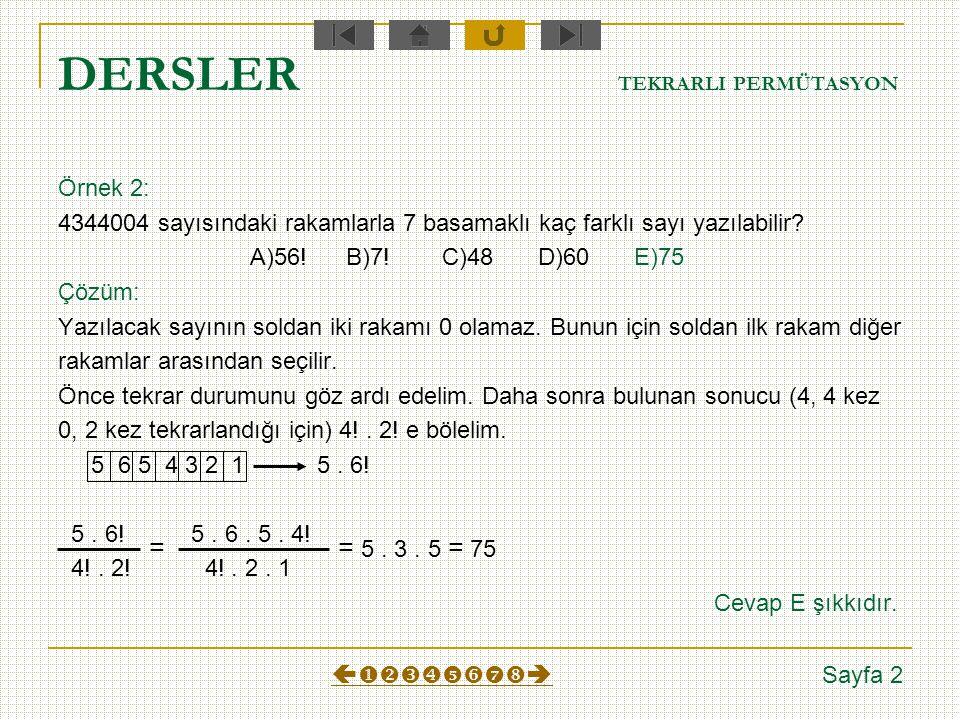 DERSLER TEKRARLI PERMÜTASYON Örnek 1: 3 tane 2 ve 2 tane 5 rakamı kullanarak 5 basamaklı kaç farklı sayı yazabiliriz? A)5B)10C)15D)20E)40 Çözüm: İsten